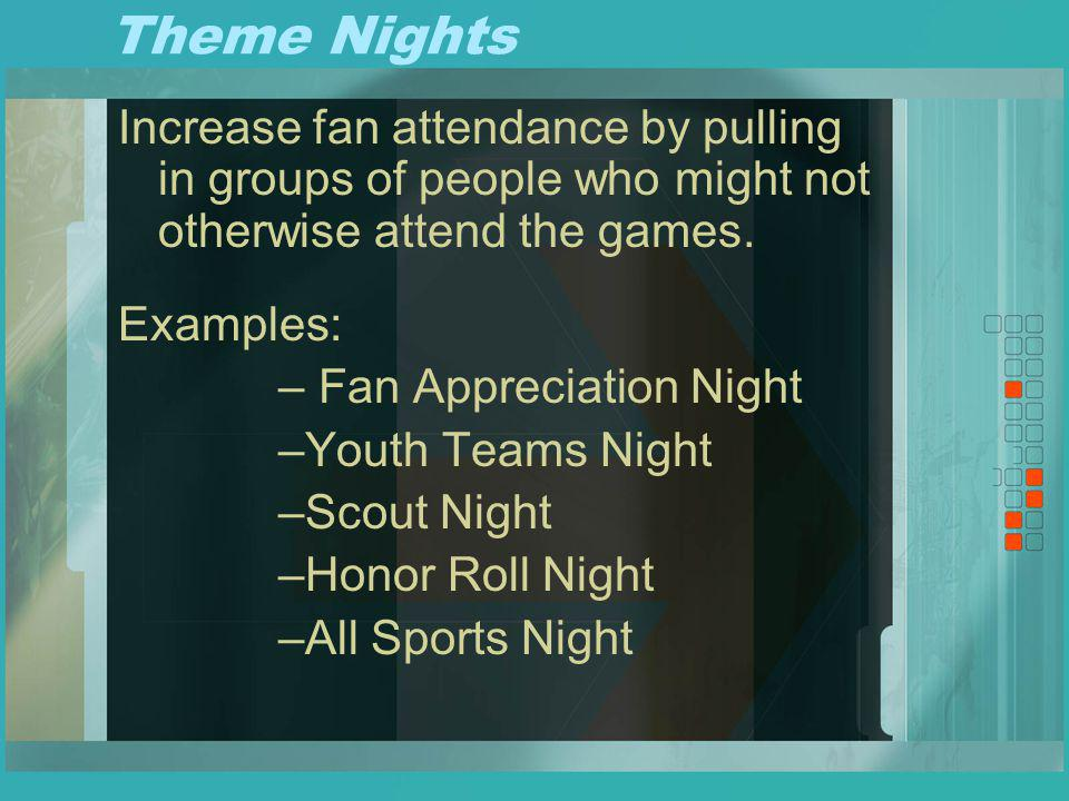Theme Nights Increase fan attendance by pulling in groups of people who might not otherwise attend the games.