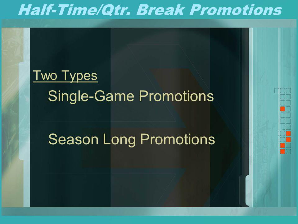 Half-Time/Qtr. Break Promotions Two Types Single-Game Promotions Season Long Promotions