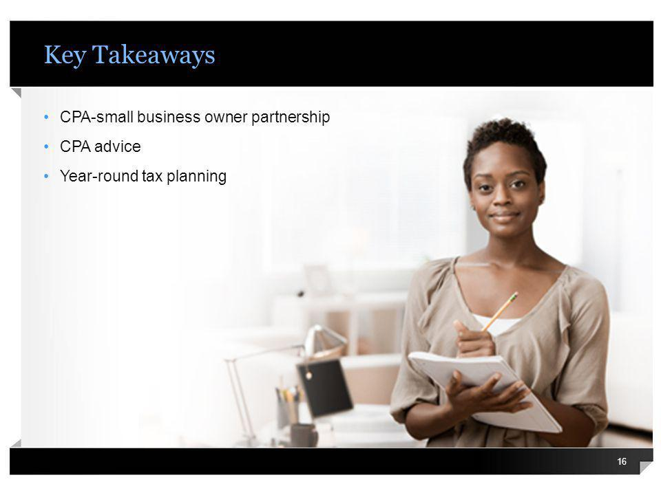 Key Takeaways CPA-small business owner partnership CPA advice Year-round tax planning 16