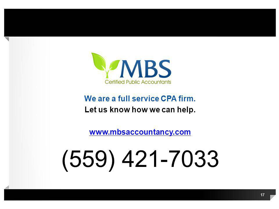 17 We are a full service CPA firm. Let us know how we can help. www.mbsaccountancy.com (559) 421-7033