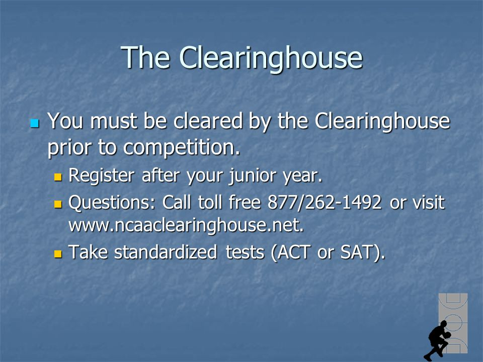 The Clearinghouse You must be cleared by the Clearinghouse prior to competition.