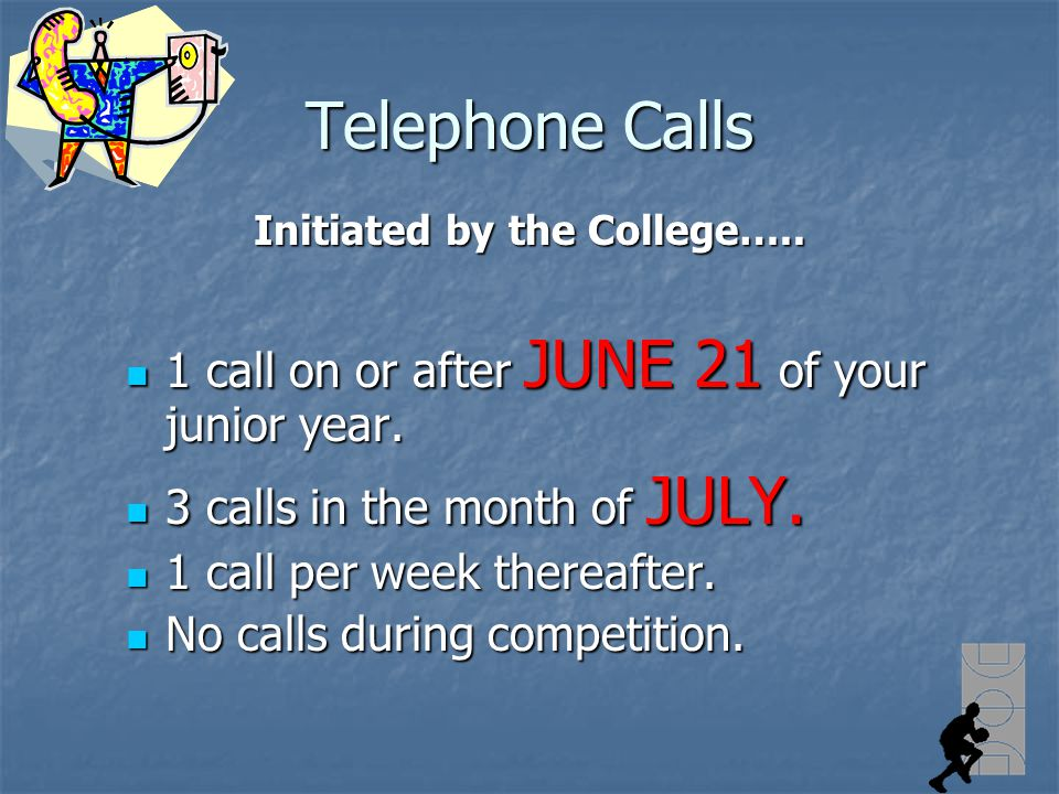 Telephone Calls Initiated by the College….. 1 call on or after JUNE 21 of your junior year.