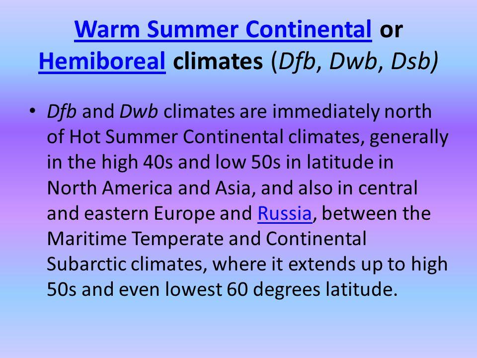 Warm Summer ContinentalWarm Summer Continental or Hemiboreal climates (Dfb, Dwb, Dsb) Hemiboreal Dfb and Dwb climates are immediately north of Hot Sum