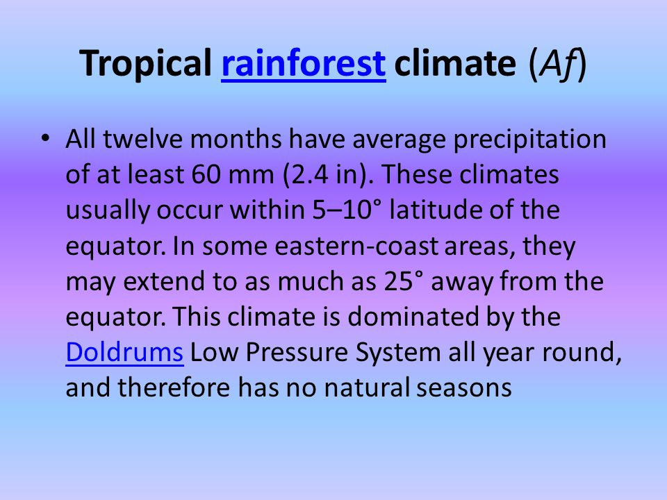 Tropical rainforest climate (Af)rainforest All twelve months have average precipitation of at least 60 mm (2.4 in). These climates usually occur withi