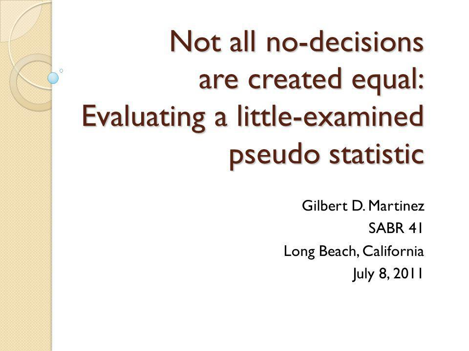 Not all no-decisions are created equal: Evaluating a little-examined pseudo statistic Gilbert D.