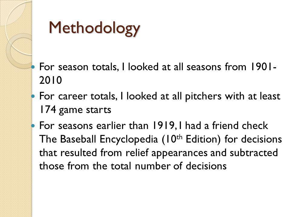 Methodology For season totals, I looked at all seasons from 1901- 2010 For career totals, I looked at all pitchers with at least 174 game starts For s