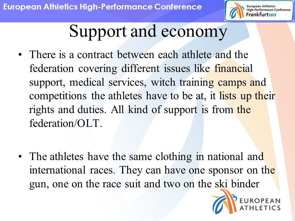 European Athletics High-Performance Conference Support and economy There is a contract between each athlete and the federation covering different issues like financial support, medical services, witch training camps and competitions the athletes have to be at, it lists up their rights and duties.