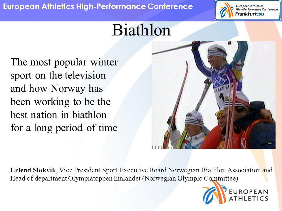 European Athletics High-Performance Conference The most popular winter sport on the television and how Norway has been working to be the best nation in biathlon for a long period of time Erlend Slokvik, Vice President Sport Executive Board Norwegian Biathlon Association and Head of department Olympiatoppen Innlandet (Norwegian Olympic Committee) Biathlon