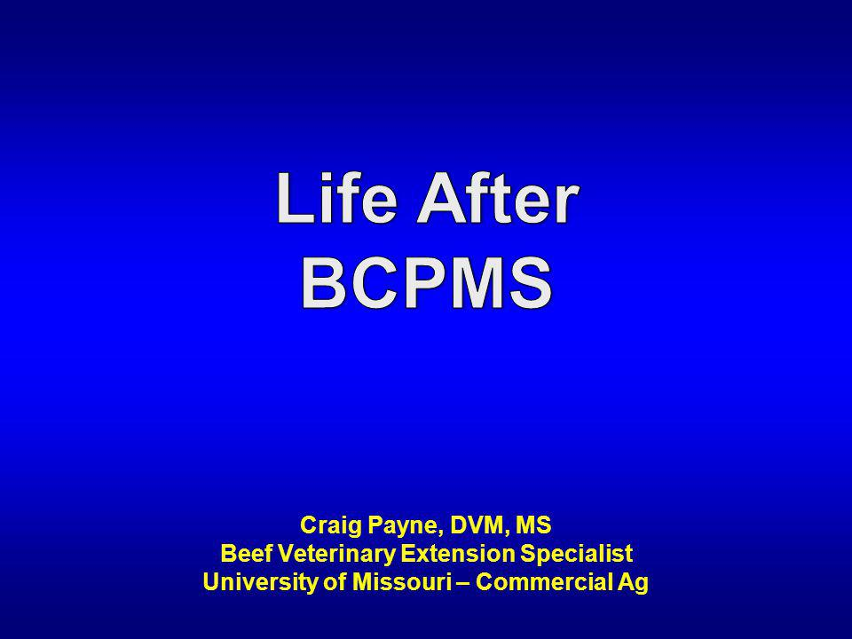 Craig Payne, DVM, MS Beef Veterinary Extension Specialist University of Missouri – Commercial Ag