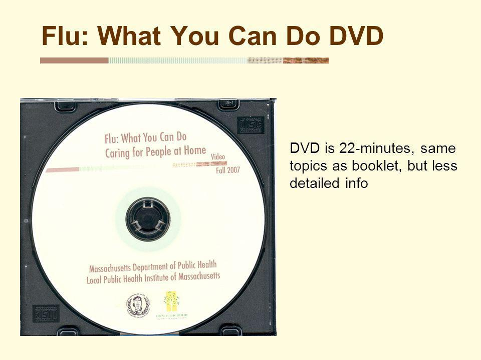 Flu: What You Can Do DVD DVD is 22-minutes, same topics as booklet, but less detailed info