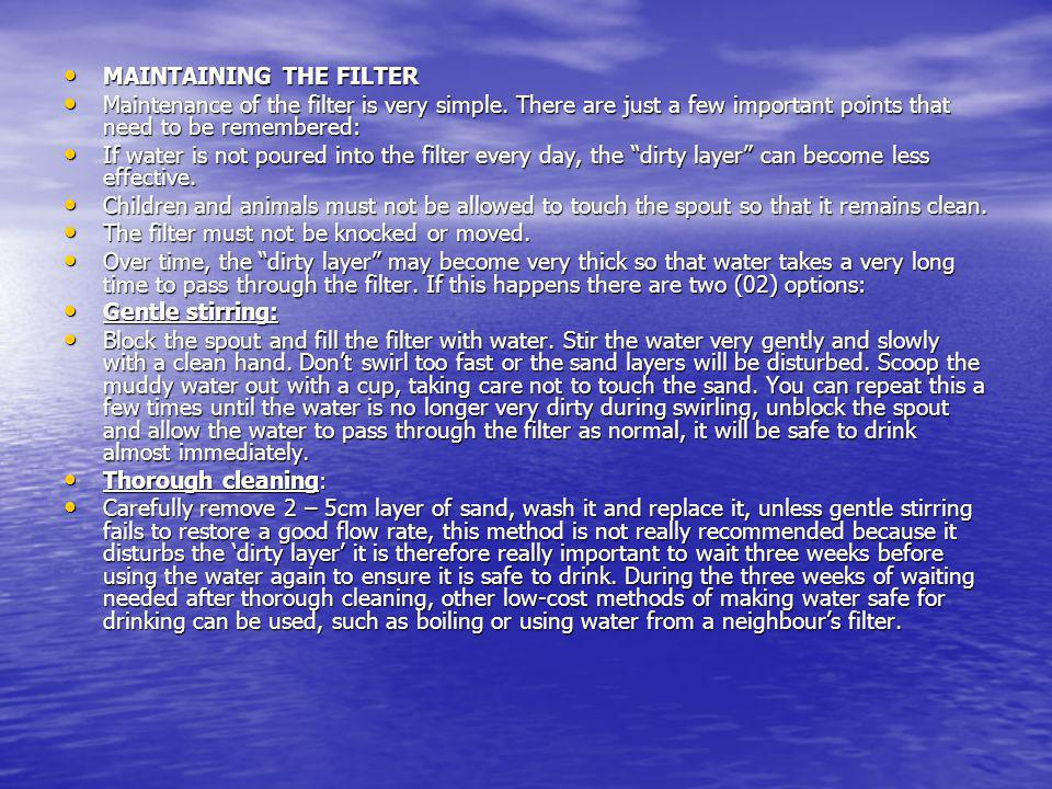 MAINTAINING THE FILTER MAINTAINING THE FILTER Maintenance of the filter is very simple. There are just a few important points that need to be remember