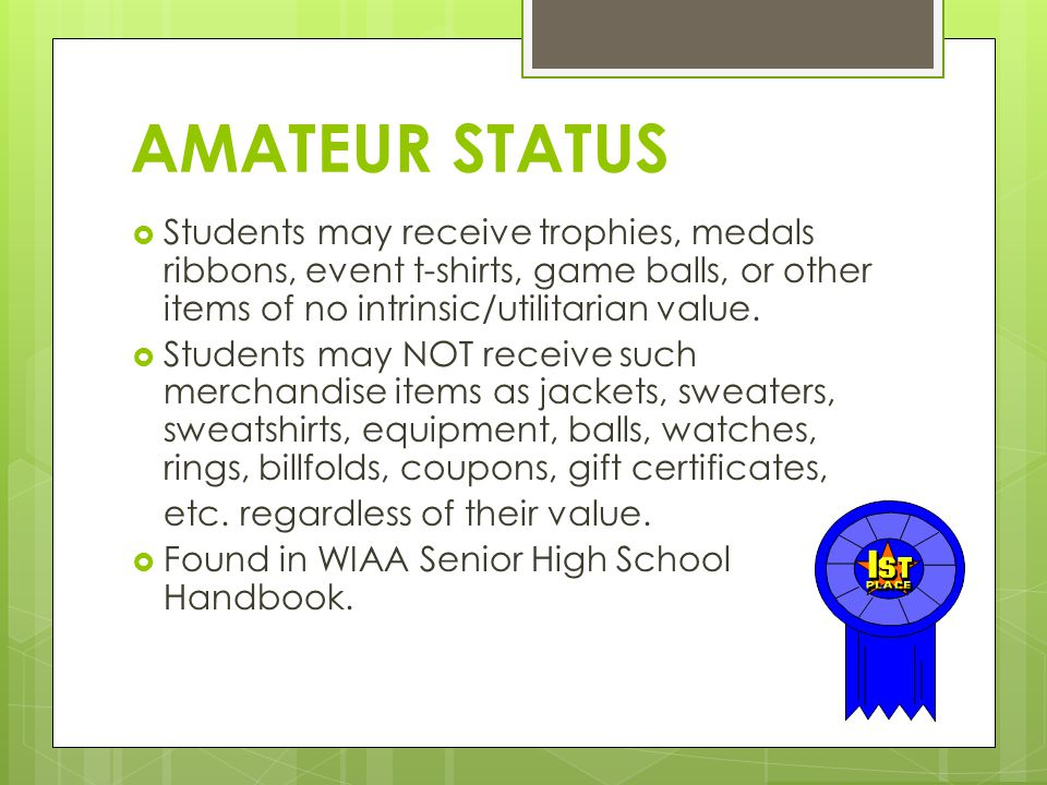 AMATEUR STATUS Students may receive trophies, medals ribbons, event t-shirts, game balls, or other items of no intrinsic/utilitarian value.