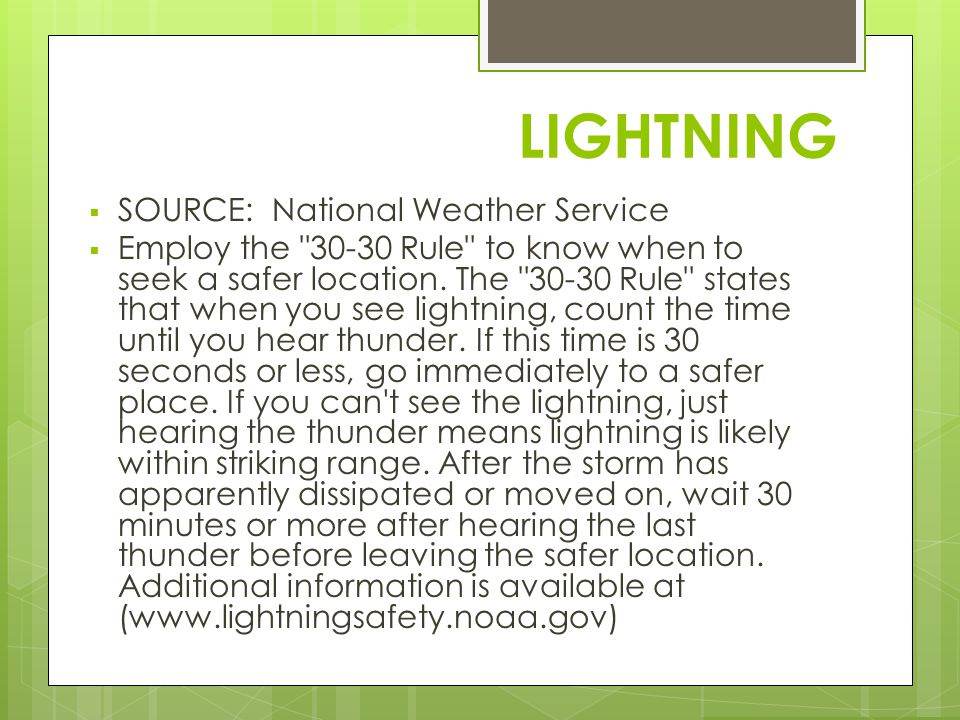 LIGHTNING SOURCE: National Weather Service Employ the 30-30 Rule to know when to seek a safer location.