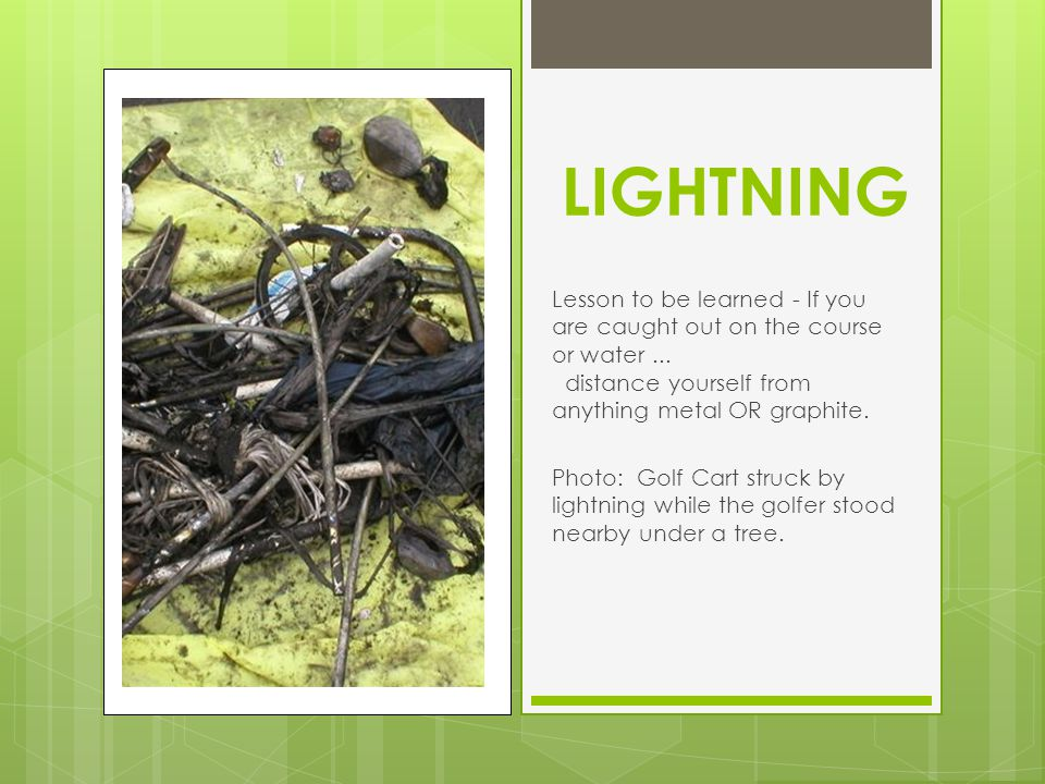 LIGHTNING Lesson to be learned - If you are caught out on the course or water...