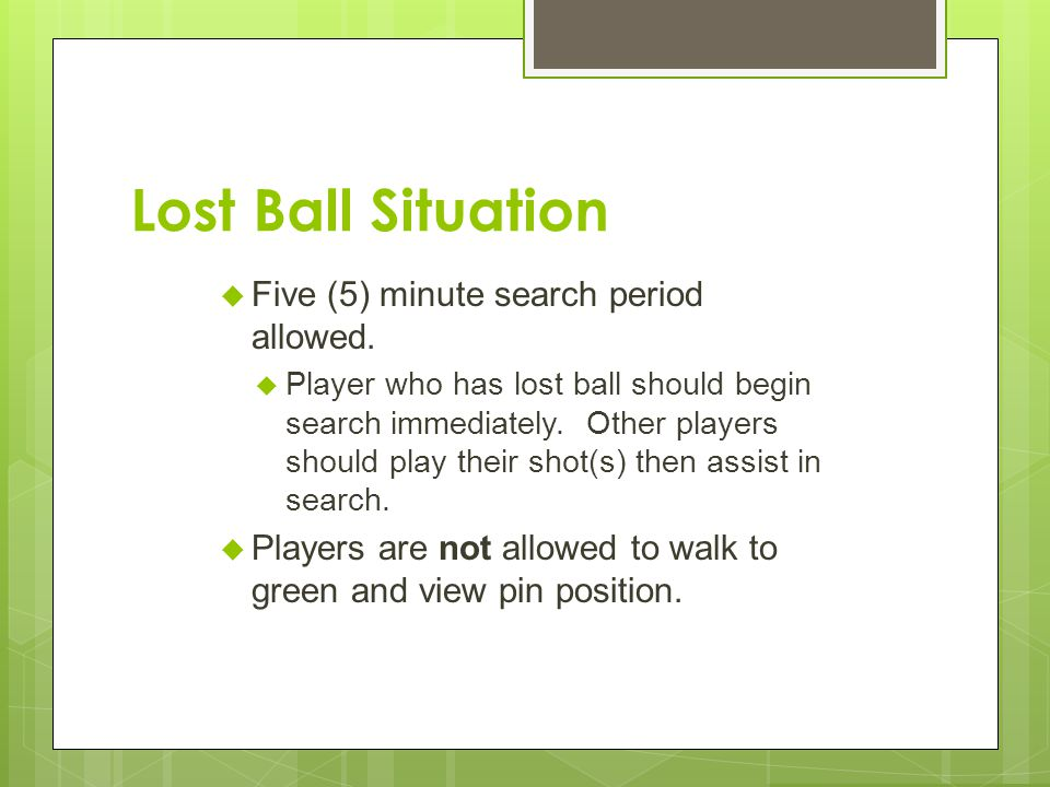 Lost Ball Situation Five (5) minute search period allowed.