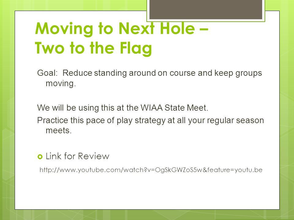 Moving to Next Hole – Two to the Flag Goal: Reduce standing around on course and keep groups moving.