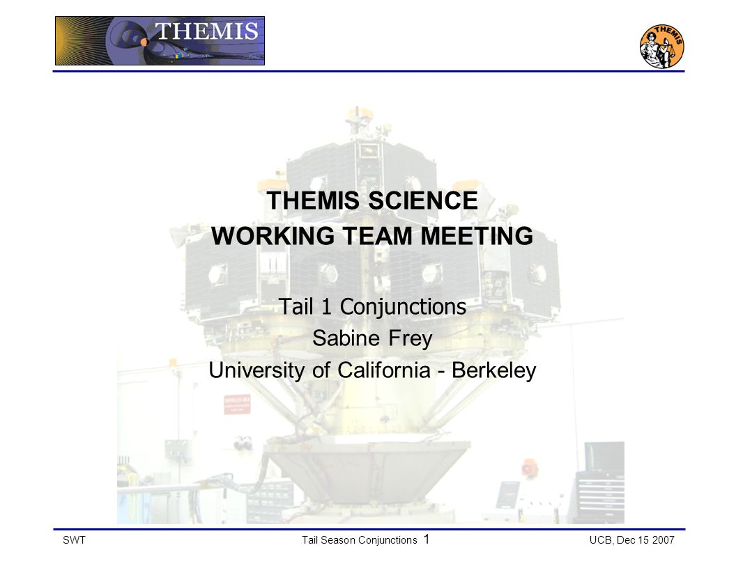 SWTTail Season Conjunctions 1 UCB, Dec 15 2007 THEMIS SCIENCE WORKING TEAM MEETING Tail 1 Conjunctions Sabine Frey University of California - Berkeley