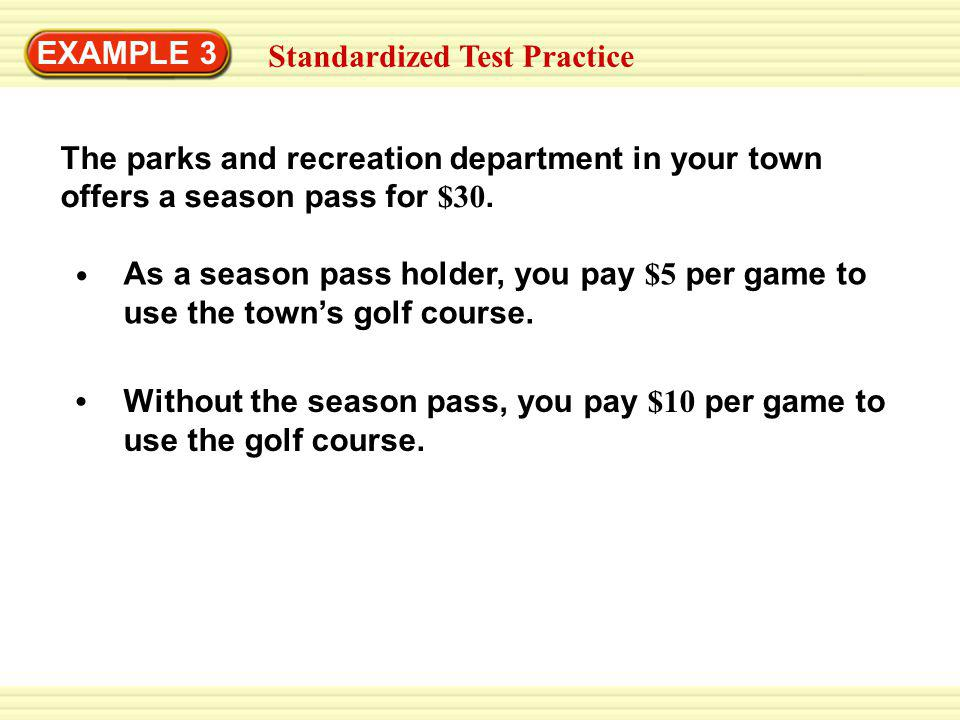 EXAMPLE 3 Standardized Test Practice As a season pass holder, you pay $5 per game to use the towns golf course.