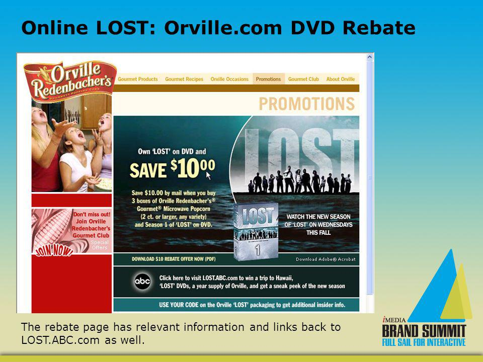 Online LOST: Orville.com DVD Rebate The rebate page has relevant information and links back to LOST.ABC.com as well.