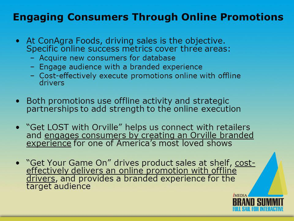 Engaging Consumers Through Online Promotions At ConAgra Foods, driving sales is the objective.