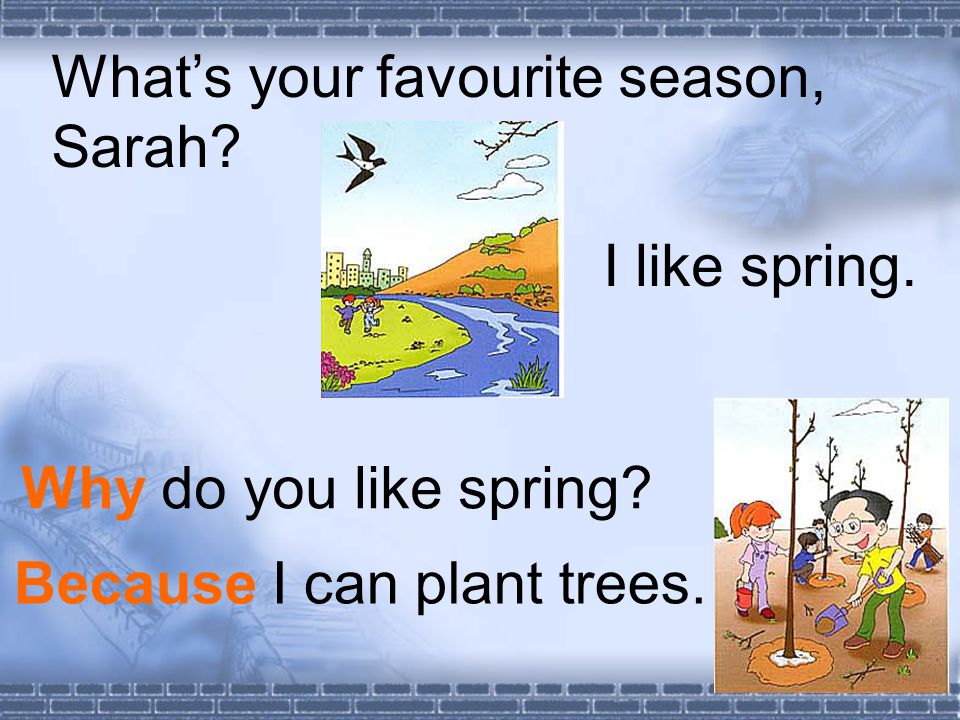 Whats your favourite season, Sarah. Why do you like spring.