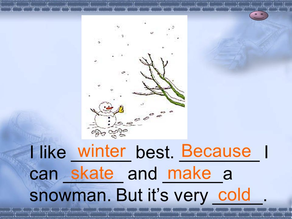 I like ______ best. ________ I can ______ and ______a snowman.
