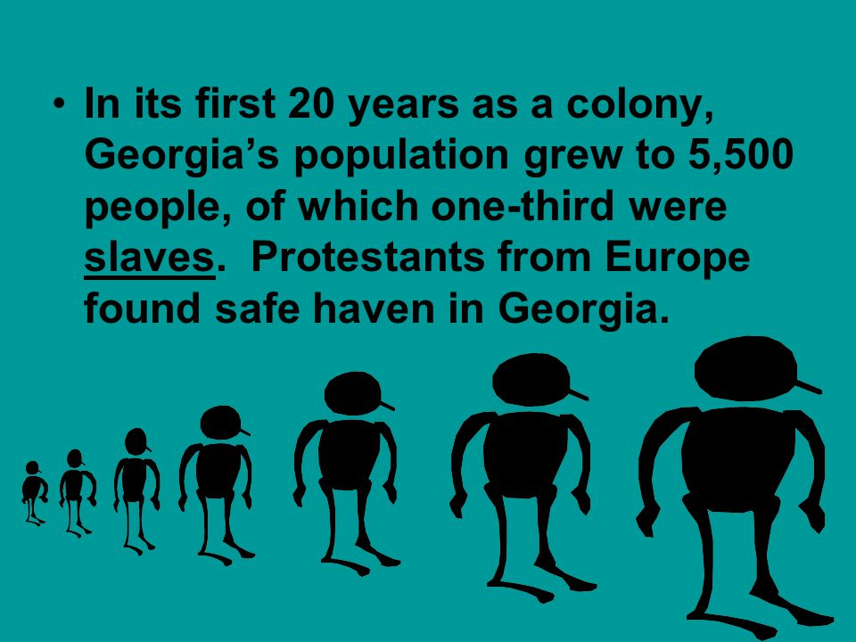 In its first 20 years as a colony, Georgias population grew to 5,500 people, of which one-third were slaves. Protestants from Europe found safe haven