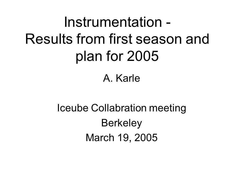 Instrumentation - Results from first season and plan for 2005 A.