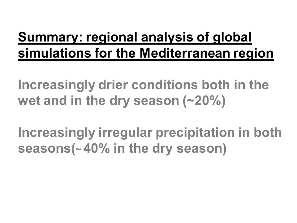 Summary: regional analysis of global simulations for the Mediterranean region Increasingly drier conditions both in the wet and in the dry season (~20