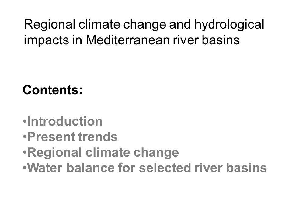 Contents: Introduction Present trends Regional climate change Water balance for selected river basins Regional climate change and hydrological impacts