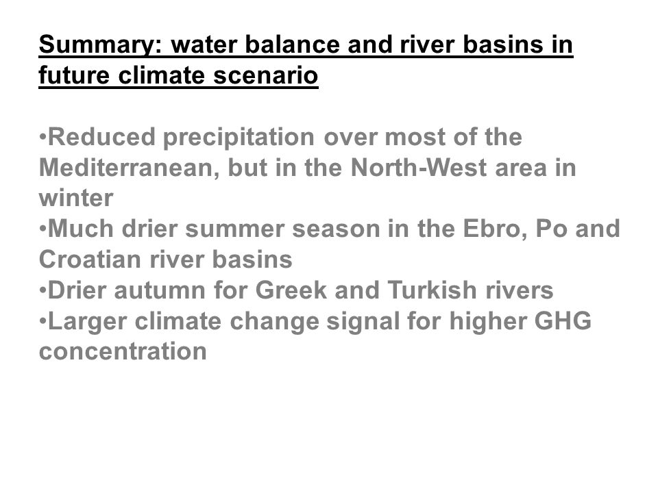 Summary: water balance and river basins in future climate scenario Reduced precipitation over most of the Mediterranean, but in the North-West area in