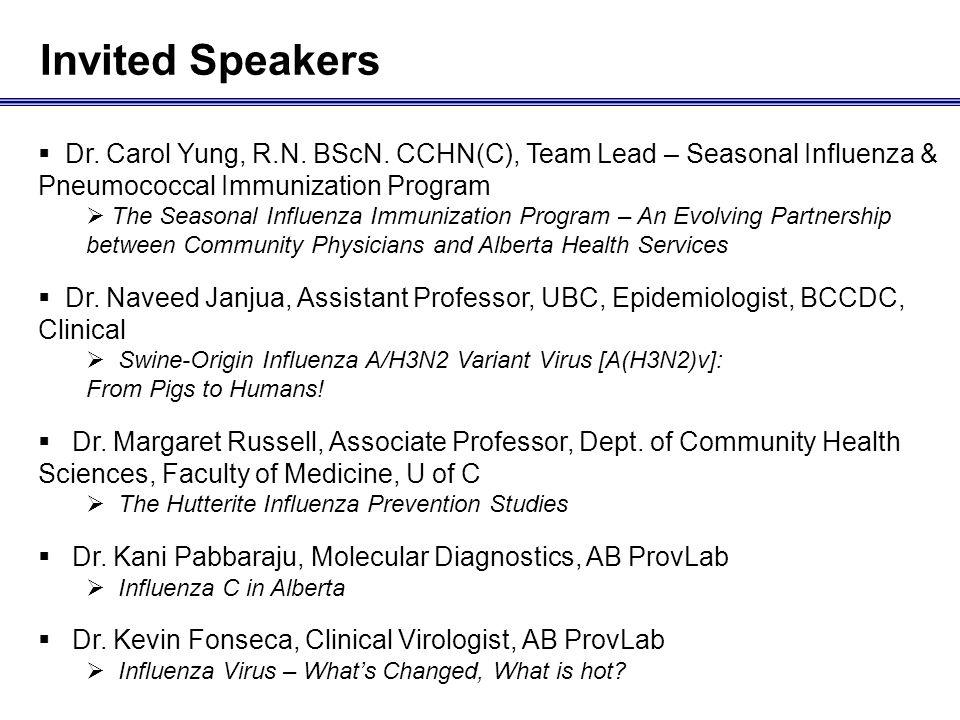 Invited Speakers Dr. Carol Yung, R.N. BScN. CCHN(C), Team Lead – Seasonal Influenza & Pneumococcal Immunization Program The Seasonal Influenza Immuniz