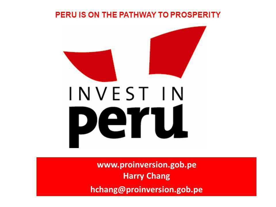 www.proinversion.gob.pe Harry Chang hchang@proinversion.gob.pe PERU IS ON THE PATHWAY TO PROSPERITY