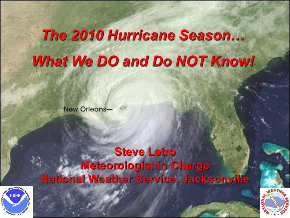 WFO Jacksonville, FL2010 Hurricane Season OutlookSteve Letro 1 6/9/2014 The 2010 Hurricane Season… What We DO and Do NOT Know.