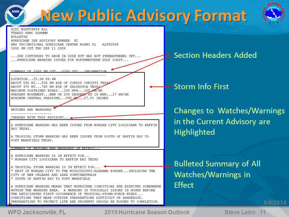 WFO Jacksonville, FL2010 Hurricane Season OutlookSteve Letro 11 6/9/2014 New Public Advisory Format Section Headers Added Storm Info First Changes to Watches/Warnings in the Current Advisory are Highlighted Bulleted Summary of All Watches/Warnings in Effect