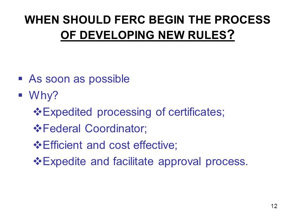 12 WHEN SHOULD FERC BEGIN THE PROCESS OF DEVELOPING NEW RULES .