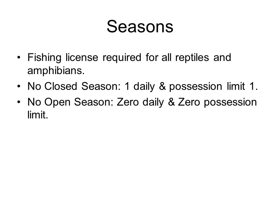 Seasons Fishing license required for all reptiles and amphibians.