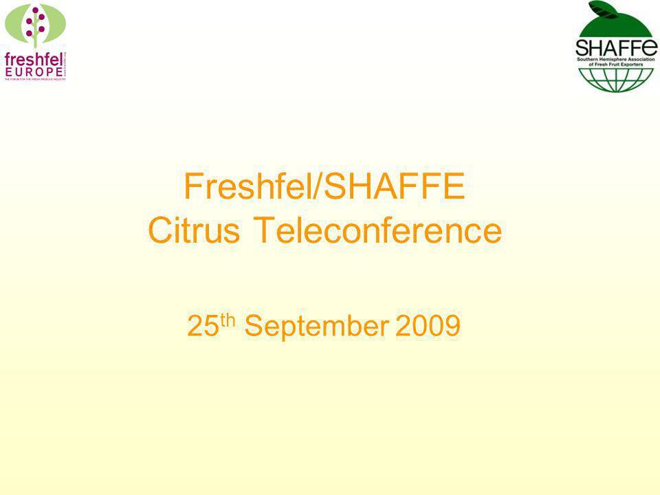 Freshfel/SHAFFE Citrus Teleconference 25 th September 2009