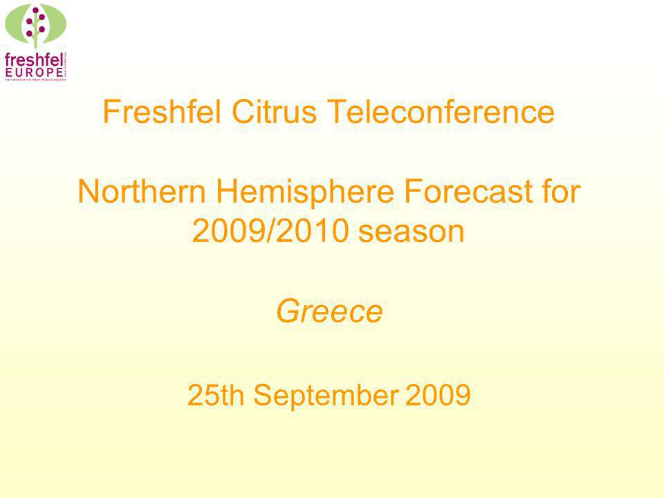 Freshfel Citrus Teleconference Northern Hemisphere Forecast for 2009/2010 season Greece 25th September 2009