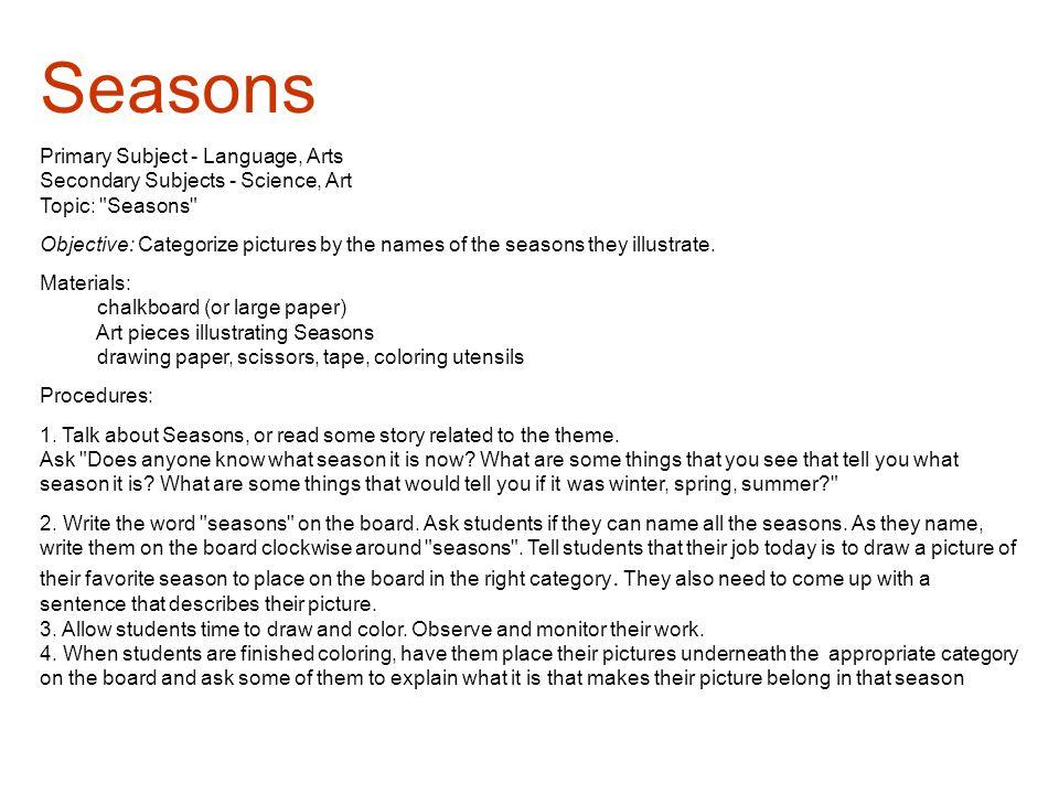 Seasons Primary Subject - Language, Arts Secondary Subjects - Science, Art Topic: