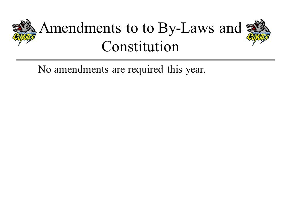 Amendments to to By-Laws and Constitution No amendments are required this year.