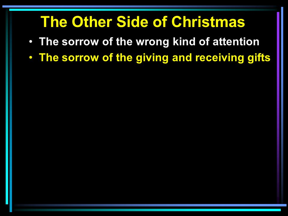 The Other Side of Christmas The sorrow of the wrong kind of attention The sorrow of the giving and receiving gifts