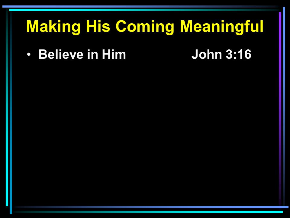 Believe in HimJohn 3:16