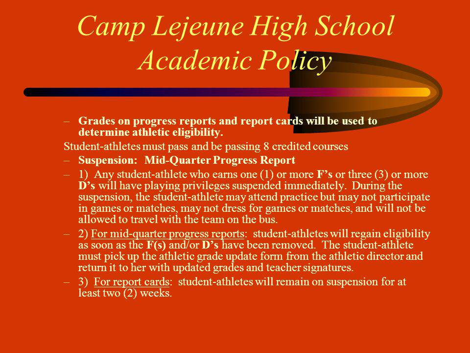 Camp Lejeune High School Academic Policy –Grades on progress reports and report cards will be used to determine athletic eligibility.