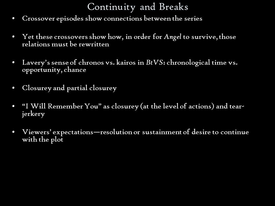 Continuity and Breaks Crossover episodes show connections between the series Yet these crossovers show how, in order for Angel to survive, those relations must be rewritten Laverys sense of chronos vs.
