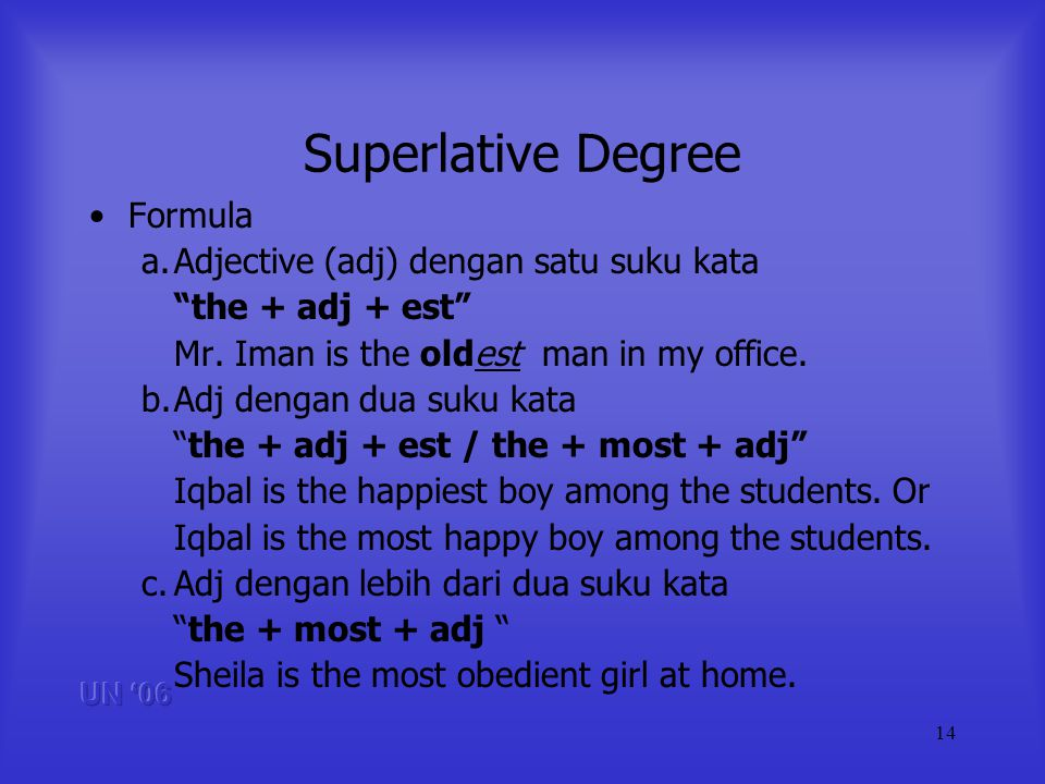 14 Superlative Degree Formula a.Adjective (adj) dengan satu suku kata the + adj + est Mr.