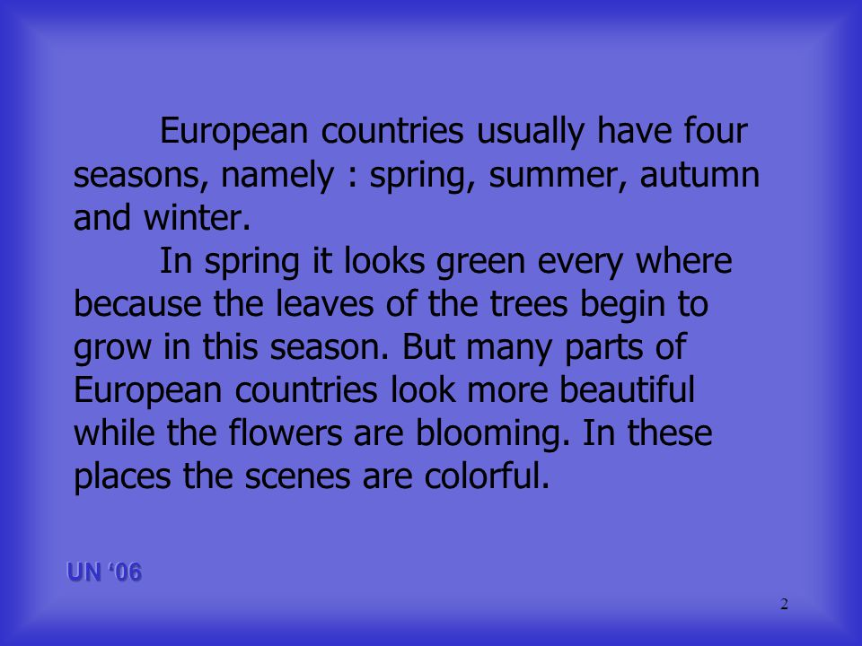 2 European countries usually have four seasons, namely : spring, summer, autumn and winter.