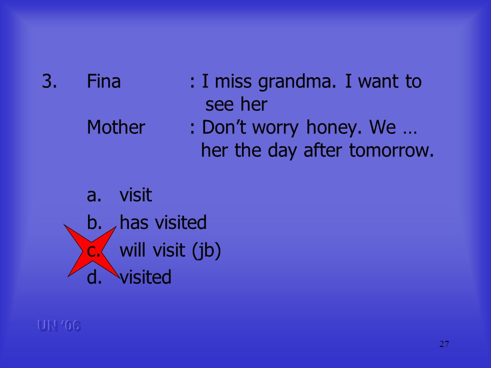 27 3.Fina: I miss grandma. I want to see her Mother: Dont worry honey.