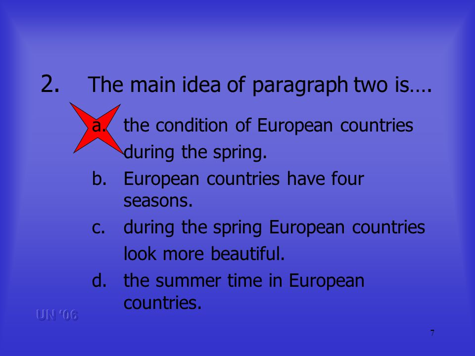 7 2. The main idea of paragraph two is…. a.the condition of European countries during the spring.