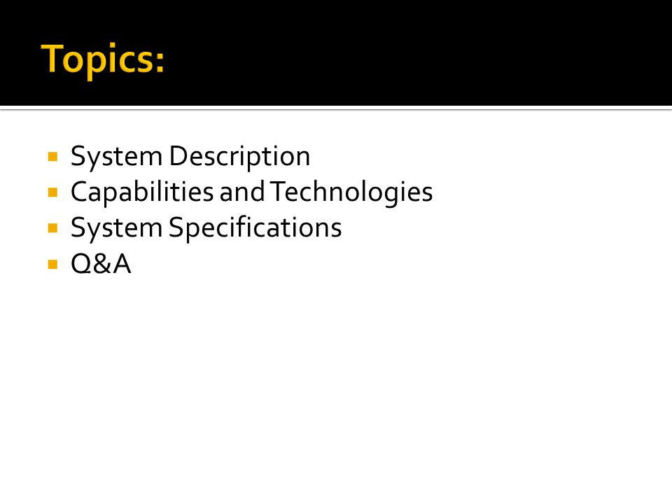 Topics: System Description Capabilities and Technologies System Specifications Q&A